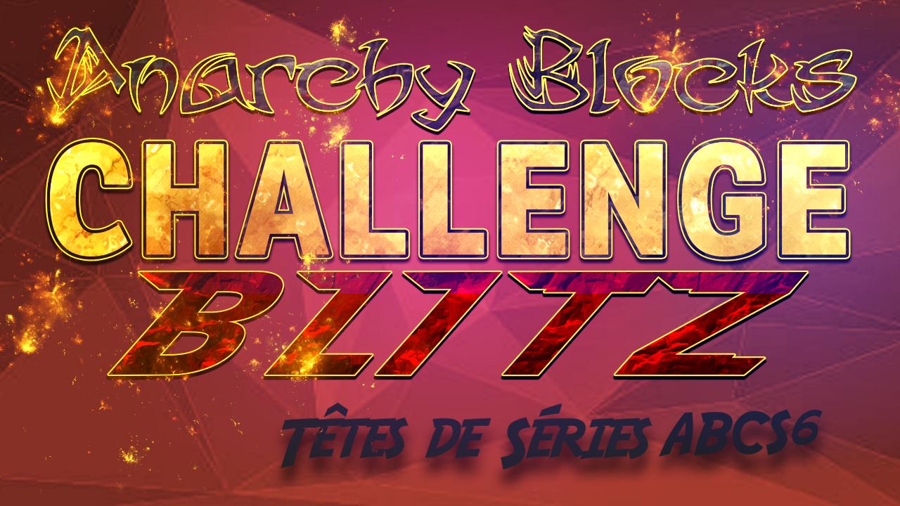 anarchy-blocks-challenge-saison-6-les-tetes-de-serie